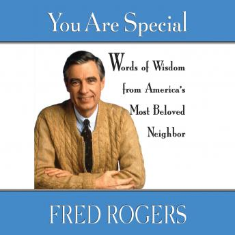 You Are Special: Neighborly Words of Wisdom from Mister Rogers, Fred Rogers