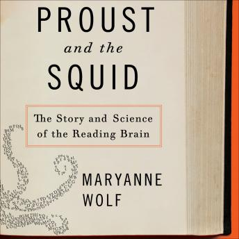 Proust and the Squid: The Story and Science of the Reading Brain, Maryanne Wolf