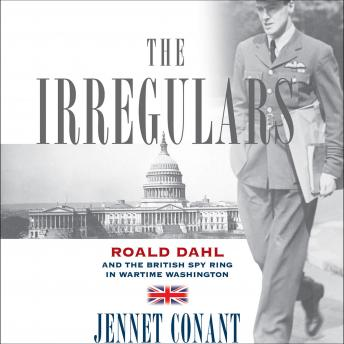 Irregulars: Roald Dahl and the British Spy Ring in Wartime Washington sample.