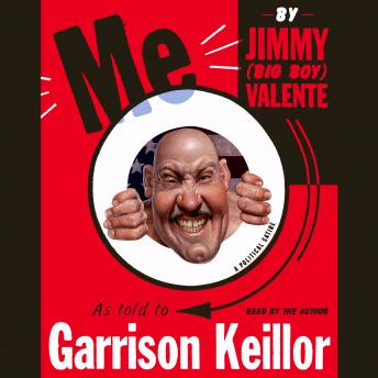 Me: By Jimmy (Big Boy) Valente As Told to Garrison Keillor