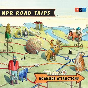 Download NPR Road Trips: Roadside Attractions: Stories That Take You Away . . . by Noah Adams, NPR