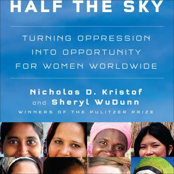 Half the Sky: Turning Oppression into Opportunity for Women Worldwide, Sheryl WuDunn, Nicholas D. Kristof
