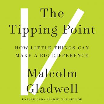 Tipping Point: How Little Things Can Make a Big Difference, Malcolm Gladwell