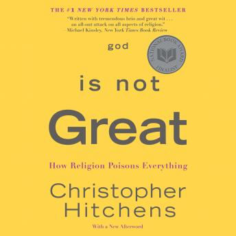God Is Not Great: How Religion Poisons Everything, Christopher Hitchens