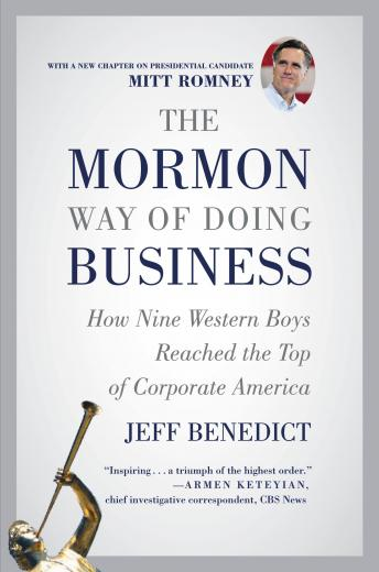 Mormon Way of Doing Business: Leadership and Success Through Faith and Family, Jeff Benedict