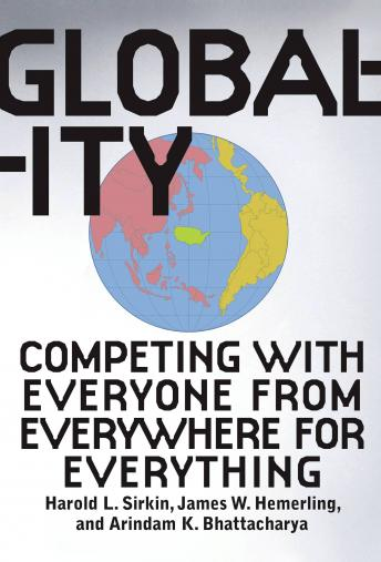 Globality: Competing with Everyone from Everywhere for Everything, Jim Hemerling, Hal Sirkin, Arindam K. Bhattacharya