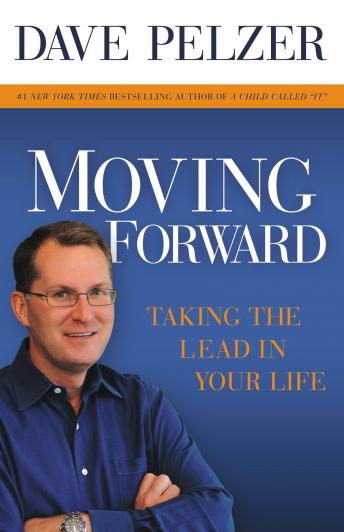 Moving Forward: Taking the Lead in Your Life, Audio book by Dave Pelzer
