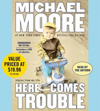 Here Comes Trouble: Stories from My Life, Michael Moore