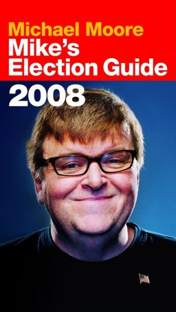 Mike's Election Guide, Michael Moore