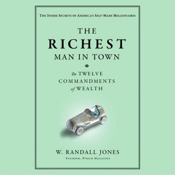 Richest Man in Town: The Twelve Commandments of Wealth, Randall Jones