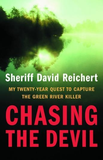 Chasing the Devil: My Twenty-Year Quest to Capture the Green River Killer, Audio book by David Reichert