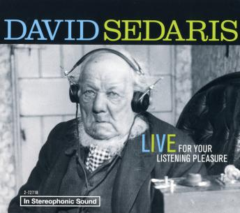 Download David Sedaris: Live For Your Listening Pleasure: Live For Your Listening Pleasure by David Sedaris