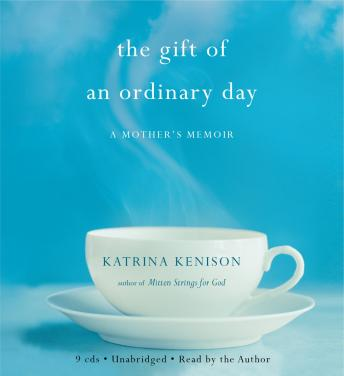 Gift of an Ordinary Day: A Mother's Memoir, Katrina Kenison
