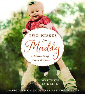 Two Kisses For Maddy: A Memoir of Loss & Love, Matt Logelin