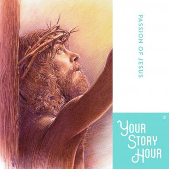 Passion of Jesus, Your Story Hour