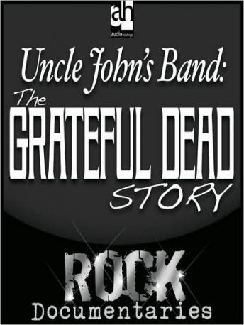 Uncle John's Band: The Grateful Dead Story, Geoffrey Giuliano
