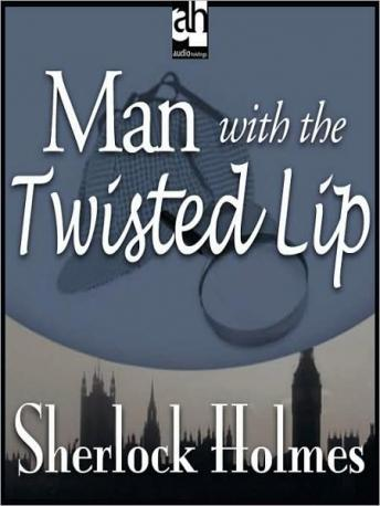 Sherlock Holmes: Man with the Twisted Lip, Sir Arthur Conan Doyle