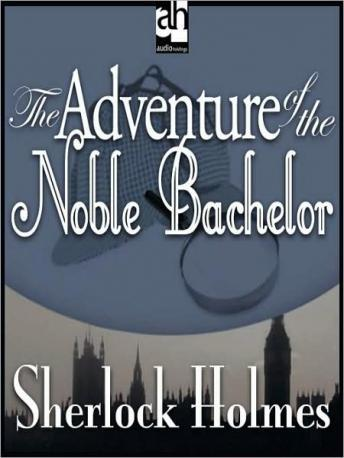 Sherlock Holmes: The Adventure of the Noble Bachelor