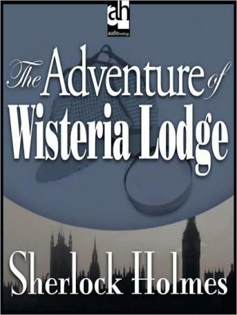 Sherlock Holmes: The Adventure of Wisteria Lodge, Sir Arthur Conan Doyle