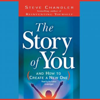 Story of You: And How to Create a New One, Steve Chandler
