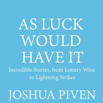 As Luck Would Have It: Incredible Stories, from Lottery Wins to Lightning Strikes, Joshua Piven
