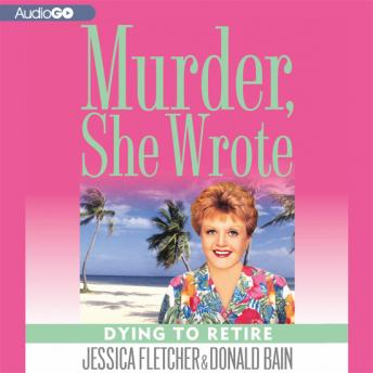 Murder, She Wrote: Dying to Retire, Donald Bain, Jessica Fletcher