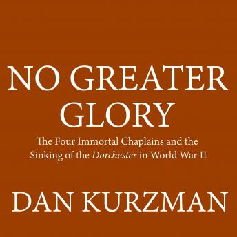 No Greater Glory: The Four Immortal Chaplains and the Sinking of the Dorchester in World War II, Dan Kurzman