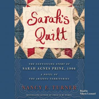 Sarah's Quilt: A Novel of Sarah Agnes Prine and the Arizona Territories, 1906, Nancy E. Turner
