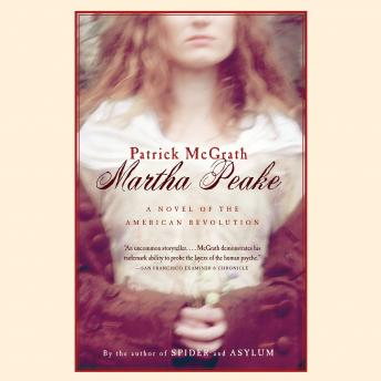 Martha Peake: A Novel of the American Revolution, Patrick McGrath