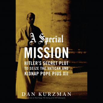 Special Mission: Hitler's Secret Plot to Seize the Vatican and Kidnap Pope Pius XII, George K. Wilson, Dan Kurzman