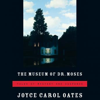Museum of Dr. Moses: Tales of Mystery and Suspense, Joyce Carol Oates