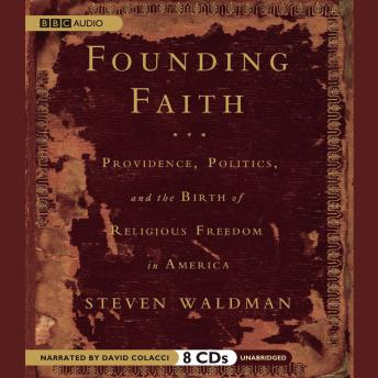 Founding Faith: Providence, Politics, and the Birth of Religious Freedom in America, Steven Waldman
