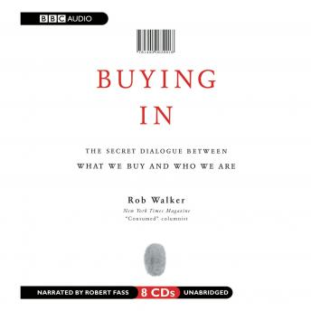 Buying In: The Secret Dialogue between What We Buy and Who We Are, Rob Walker