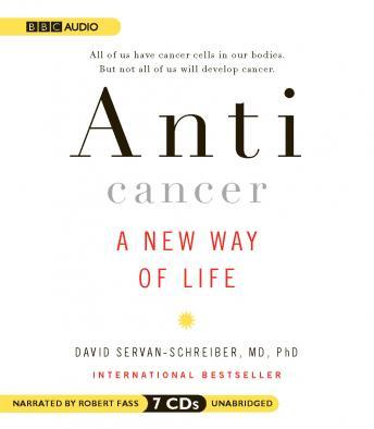 Anticancer: A New Way of Life, David Servan-Schreiber Md, Ph.D.