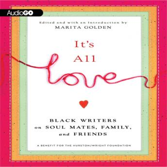 It's All Love: Black Writers on Soul Mates, Family, and Friends, Marita Golden, Various Authors