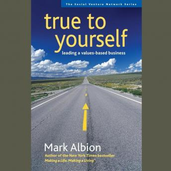 True to Yourself: Leading a Values-Based Business, Mark Albion