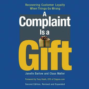 Complaint Is a Gift, Second Edition: Recovering Customer Loyalty When Things Go Wrong, Claus Møller, Janelle Barlow