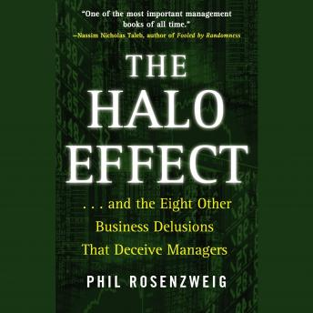 Halo Effect: ... and the Eight Other Business Delusions that Deceive Managers, Phil Rosenzweig