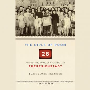 Girls of Room 28: Friendship, Hope, and Survival in Theresienstadt, Hannelore Brenner