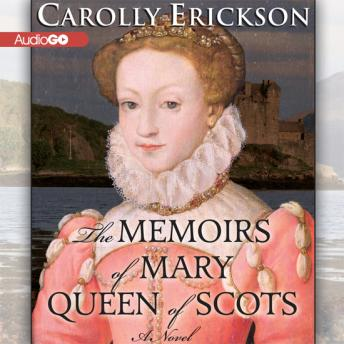 Memoirs of Mary, Queen of Scots, Carolly Erickson