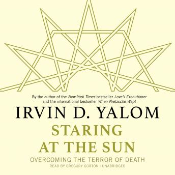 Staring at the Sun: Overcoming the Terror of Death, Md Irvin D. Yalom