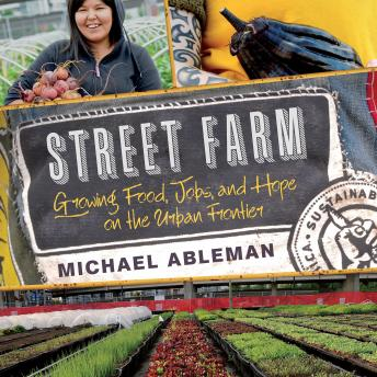 Street Farm: Growing Food, Jobs, and Hope on the Urban Frontier, Michael Ableman