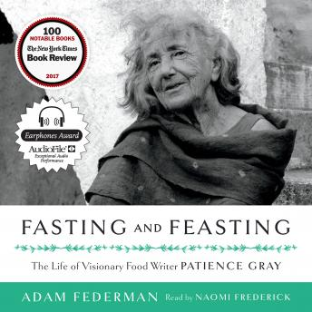 The Fasting and Feasting: The Life of Visionary Food Writer Patience Gray