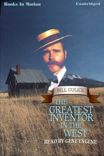 Greatest Inventor In The West, Bill Gulick