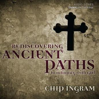 Ancient Paths to Intimacy with God Teaching Series, Chip Ingram