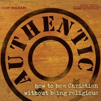 Authentic: How to be a Christian Without Being Religious, Chip Ingram