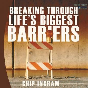 Breaking Through Life's Biggest Barriers, Chip Ingram