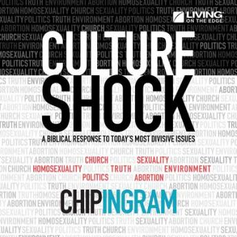Culture Shock: A Biblical Response to Today's Most Divisive Issues, Chip Ingram