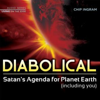 Diabolical: Satan's Agenda for Planet Earth (including you), Chip Ingram