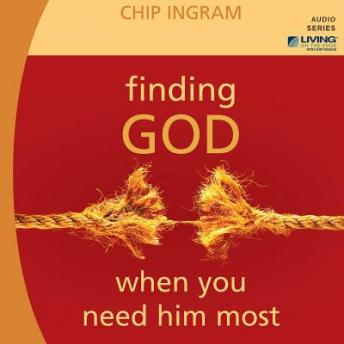Finding God When You Need Him Most, Chip Ingram